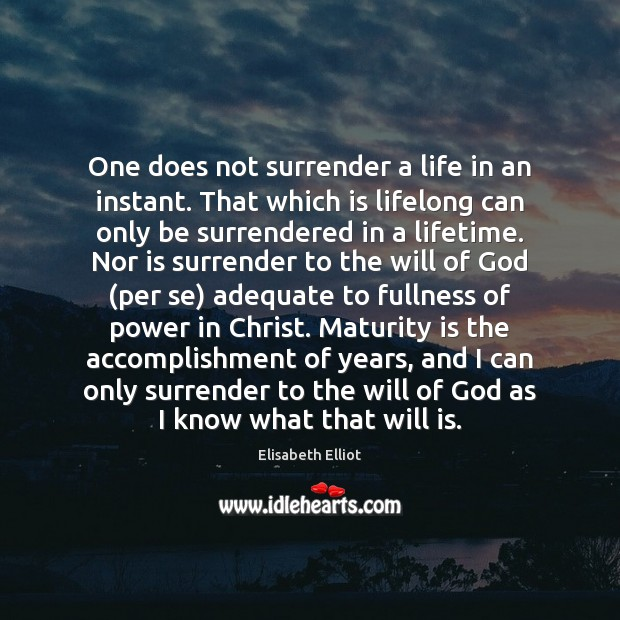 One does not surrender a life in an instant. That which is Maturity Quotes Image