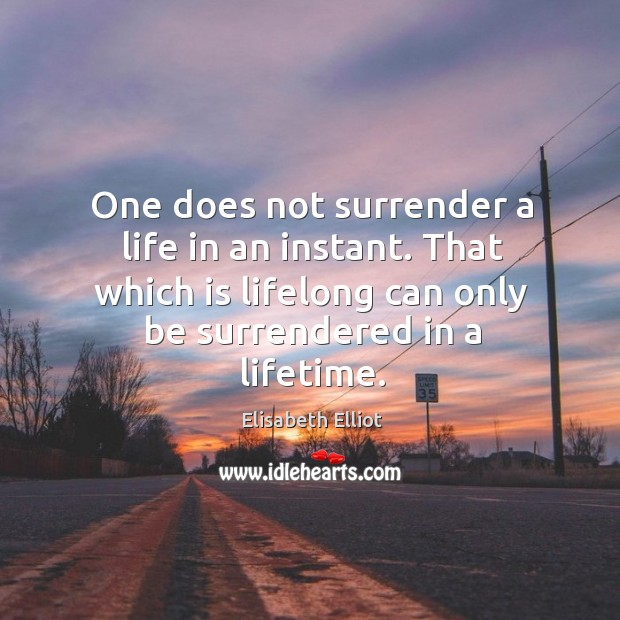 One does not surrender a life in an instant. That which is Image