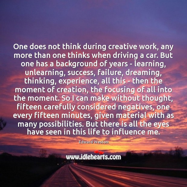One does not think during creative work, any more than one thinks Image