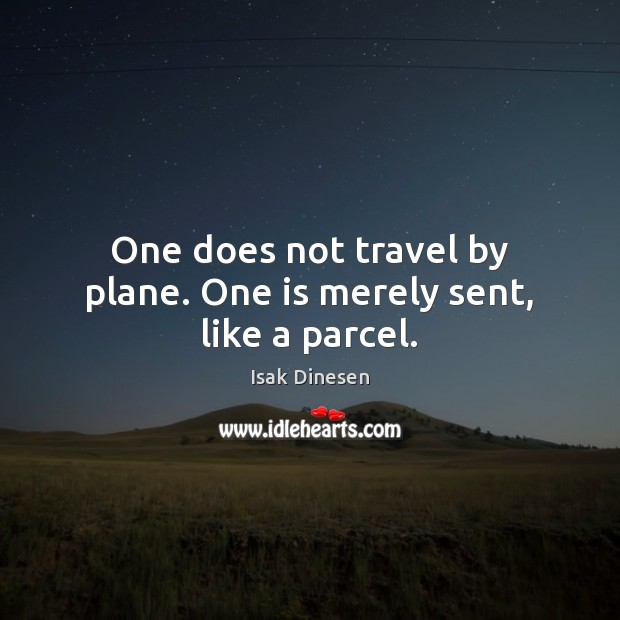 Image, One does not travel by plane. One is merely sent, like a parcel.