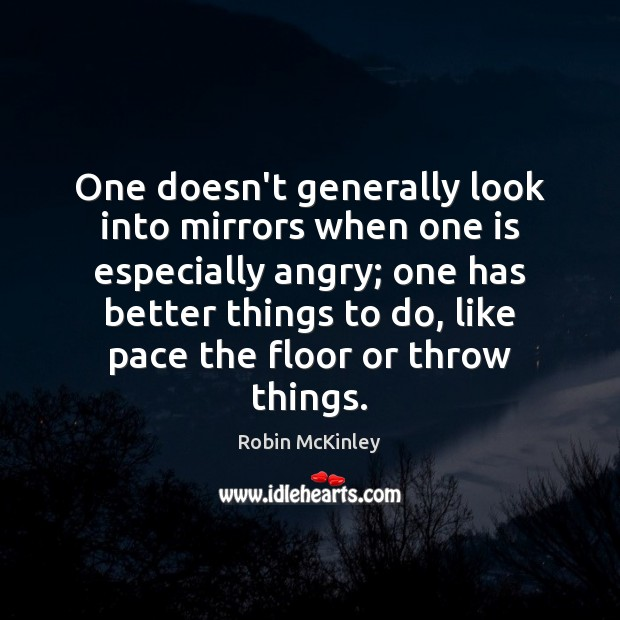 Image, One doesn't generally look into mirrors when one is especially angry; one