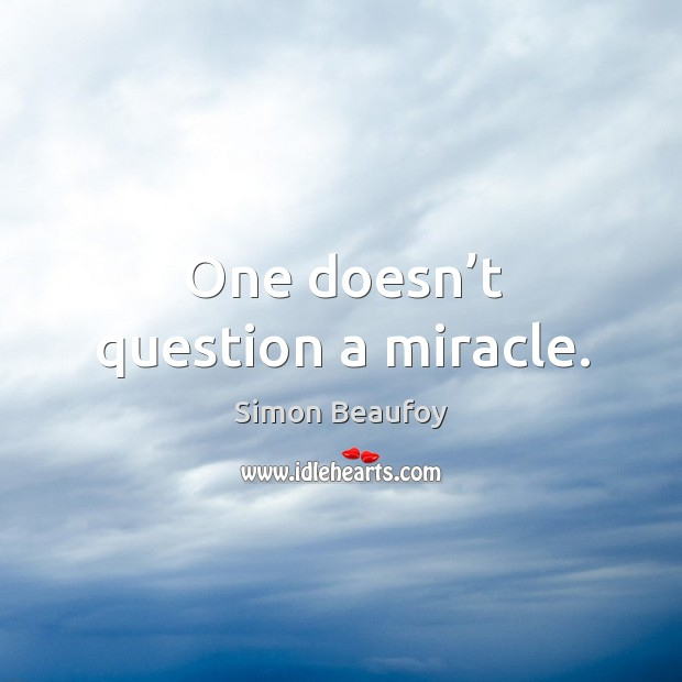 One doesn't question a miracle. Image