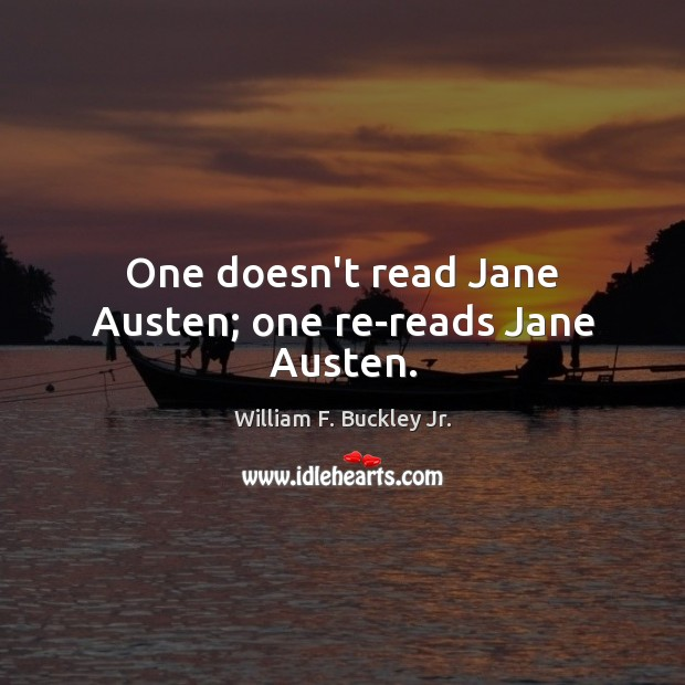 One doesn't read Jane Austen; one re-reads Jane Austen. William F. Buckley Jr. Picture Quote