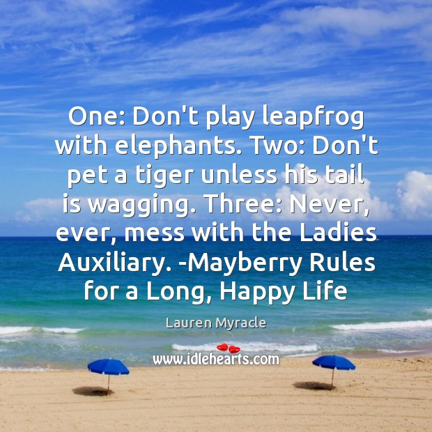 One: Don't play leapfrog with elephants. Two: Don't pet a tiger unless Lauren Myracle Picture Quote