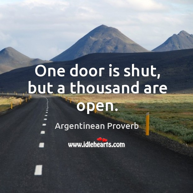 One door is shut, but a thousand are open. Argentinean Proverbs Image