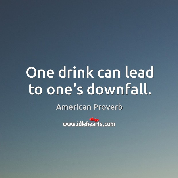 One drink can lead to one's downfall. American Proverbs Image