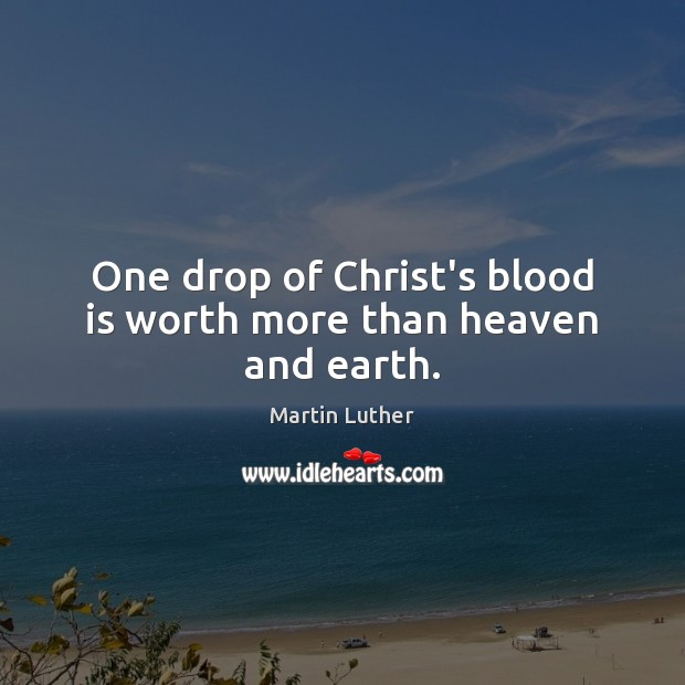 Image, One drop of Christ's blood is worth more than heaven and earth.