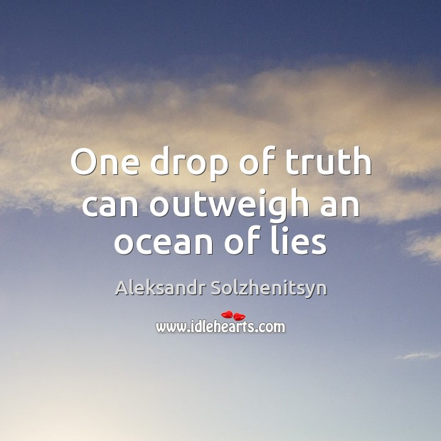 One drop of truth can outweigh an ocean of lies Aleksandr Solzhenitsyn Picture Quote