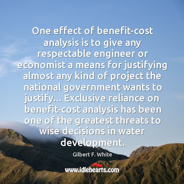 Image, One effect of benefit-cost analysis is to give any respectable engineer or
