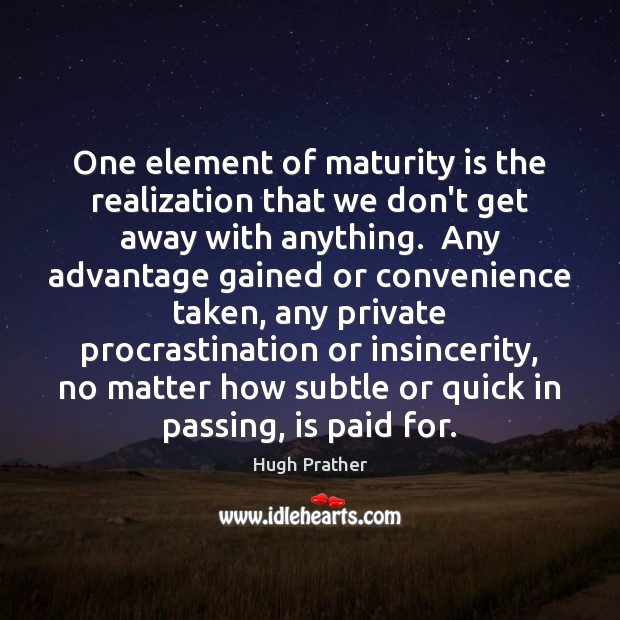 Image, One element of maturity is the realization that we don't get away