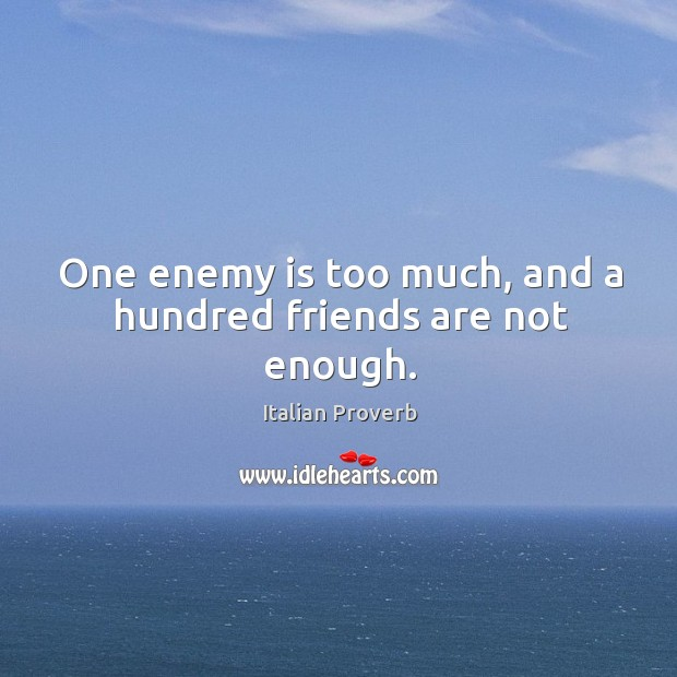 Image, One enemy is too much, and a hundred friends are not enough.