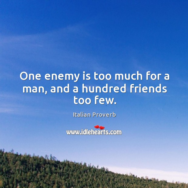 One enemy is too much for a man, and a hundred friends too few. Image