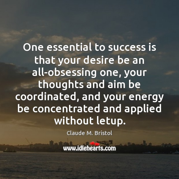 One essential to success is that your desire be an all-obsessing one, Image