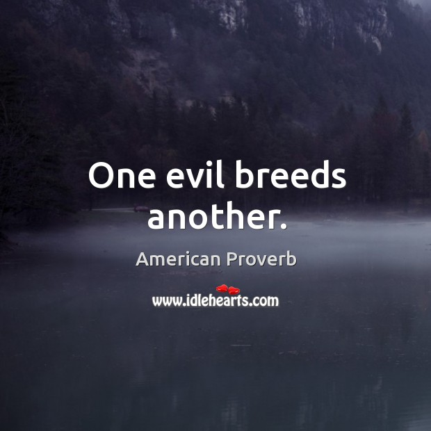 One evil breeds another. American Proverbs Image