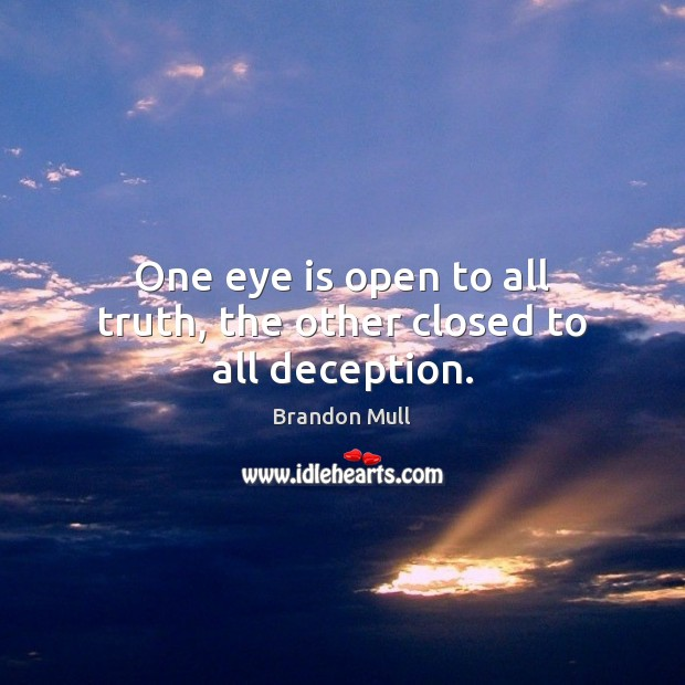 Image, One eye is open to all truth, the other closed to all deception.
