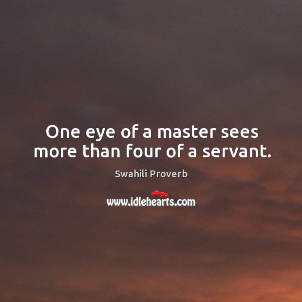 Image, One eye of a master sees more than four of a servant.