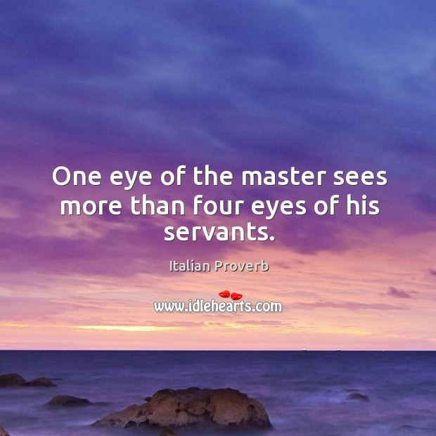 Image, One eye of the master sees more than four eyes of his servants.
