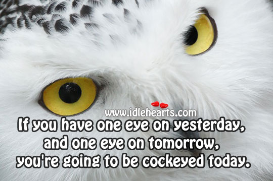 If You Have One Eye On Yesterday
