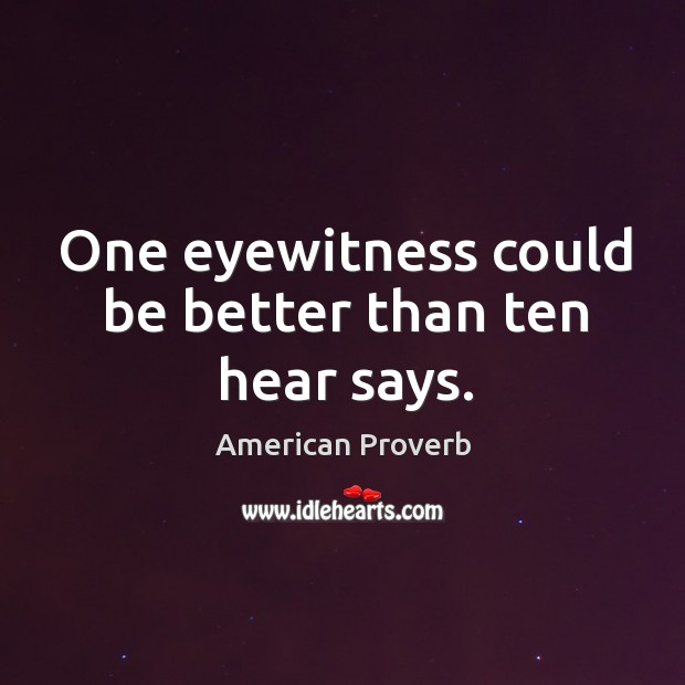 One eyewitness could be better than ten hear says. American Proverbs Image