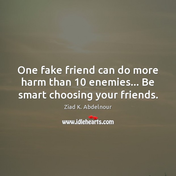 Image, One fake friend can do more harm than 10 enemies… Be smart choosing your friends.