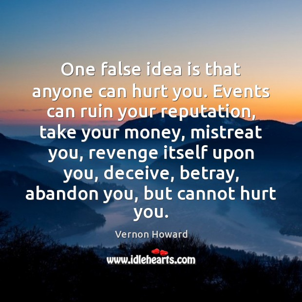 One false idea is that anyone can hurt you. Events can ruin Vernon Howard Picture Quote