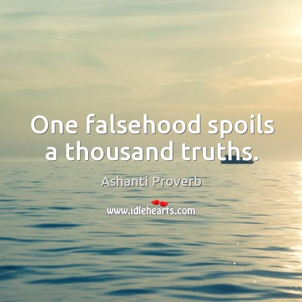 One falsehood spoils a thousand truths. Ashanti Proverbs Image