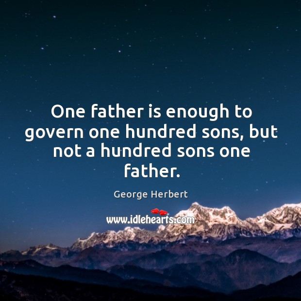 Image, One father is enough to govern one hundred sons, but not a hundred sons one father.
