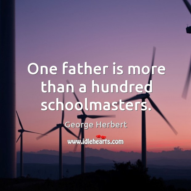 One father is more than a hundred schoolmasters. Image
