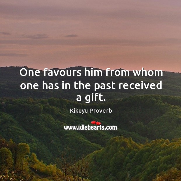 One favours him from whom one has in the past received a gift. Kikuyu Proverbs Image