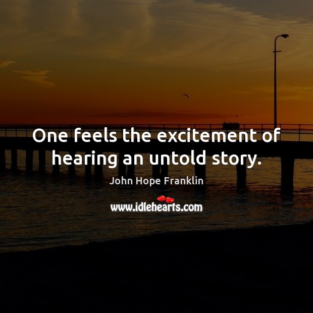 One feels the excitement of hearing an untold story. Image