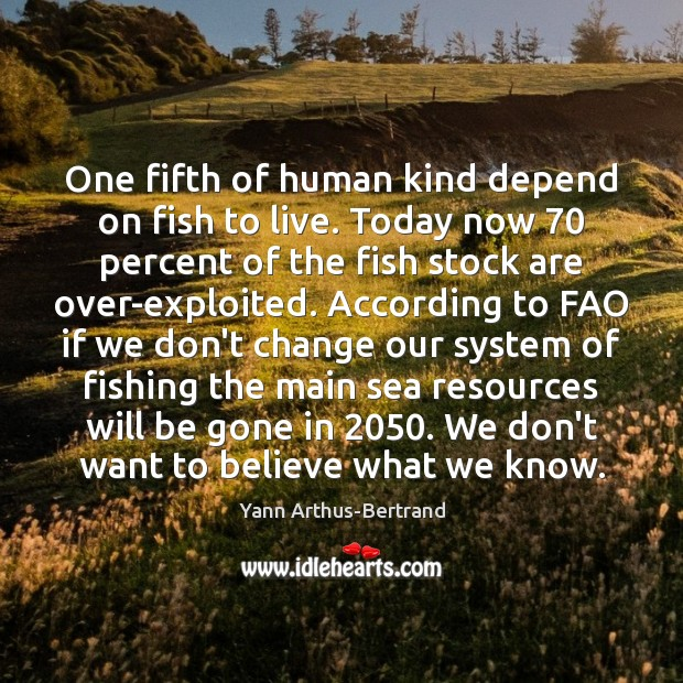 One fifth of human kind depend on fish to live. Today now 70 Image