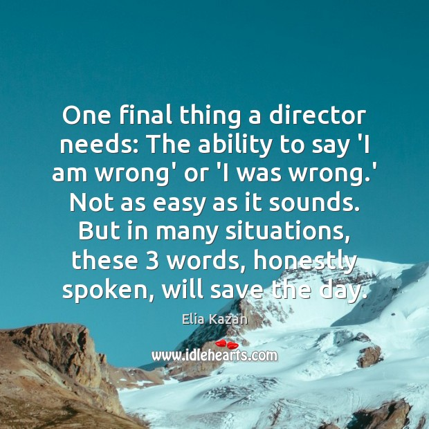 One final thing a director needs: The ability to say 'I am Elia Kazan Picture Quote