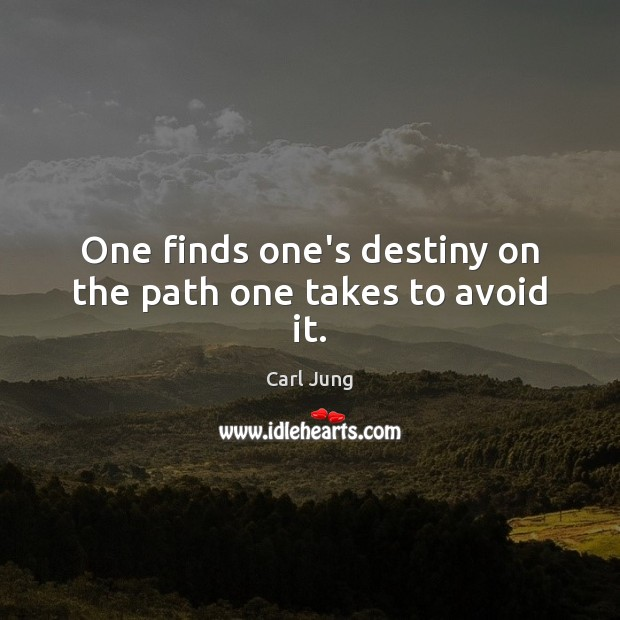 One finds one's destiny on the path one takes to avoid it. Image