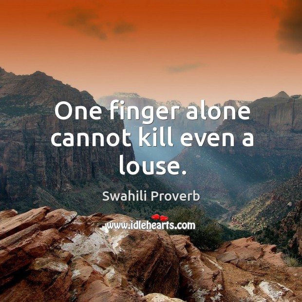 Image, One finger alone cannot kill even a louse.