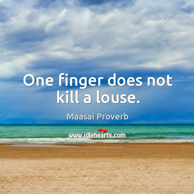 One finger does not kill a louse. Maasai Proverbs Image