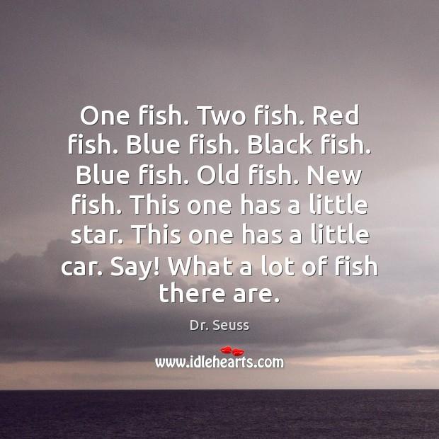 One fish. Two fish. Red fish. Blue fish. Black fish. Blue fish. Image