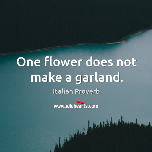 One flower does not make a garland. Image