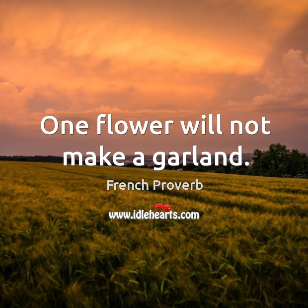 Image, One flower will not make a garland.