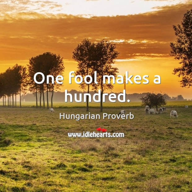 One fool makes a hundred. Image