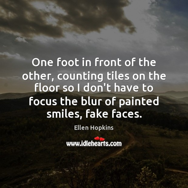 One foot in front of the other, counting tiles on the floor Ellen Hopkins Picture Quote