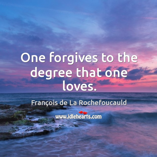 Image, One forgives to the degree that one loves.