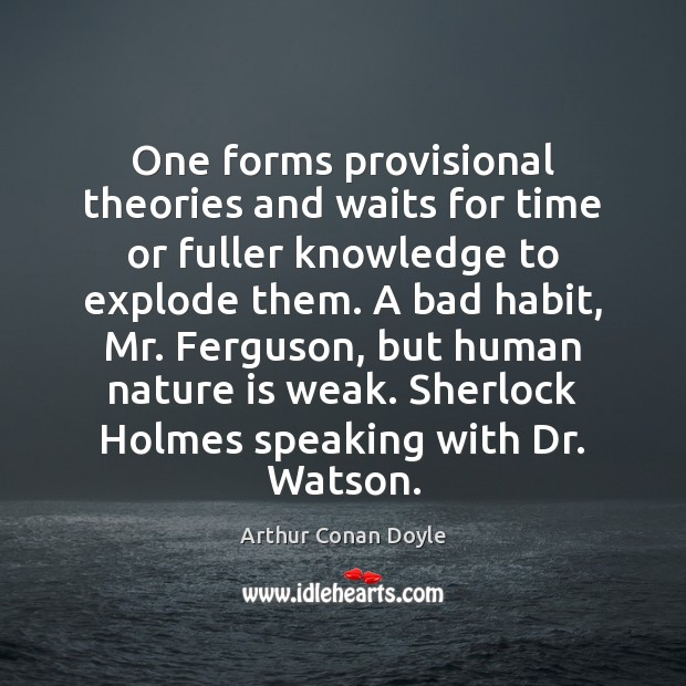 One forms provisional theories and waits for time or fuller knowledge to Arthur Conan Doyle Picture Quote