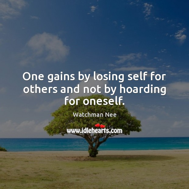 One gains by losing self for others and not by hoarding for oneself. Image