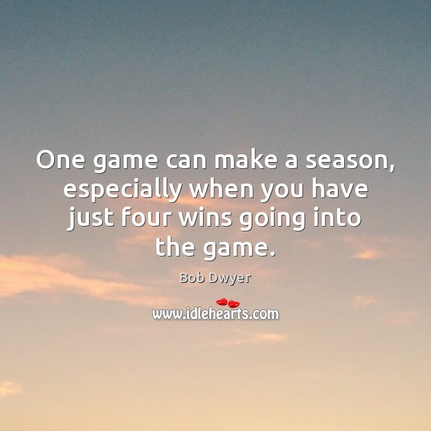 Image, One game can make a season, especially when you have just four wins going into the game.