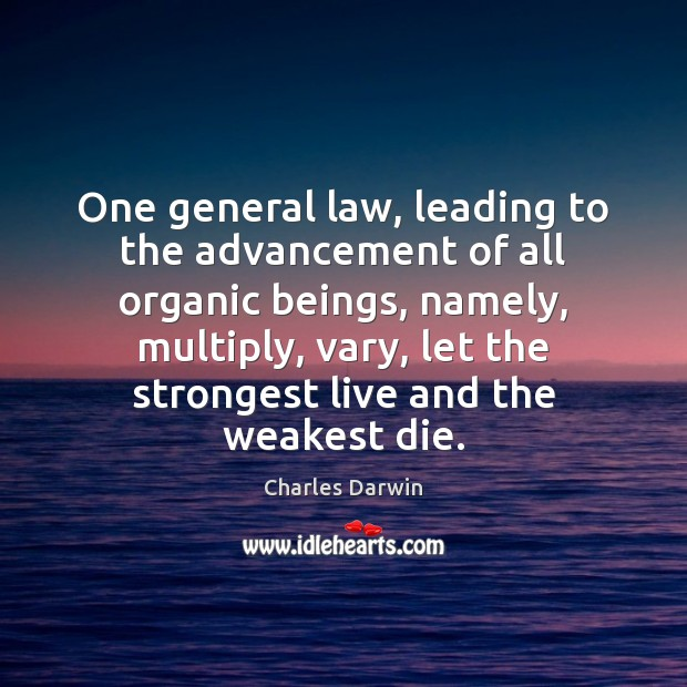 One general law, leading to the advancement of all organic beings, namely, Image