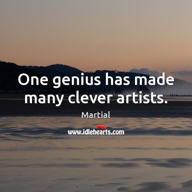 One genius has made many clever artists. Clever Quotes Image