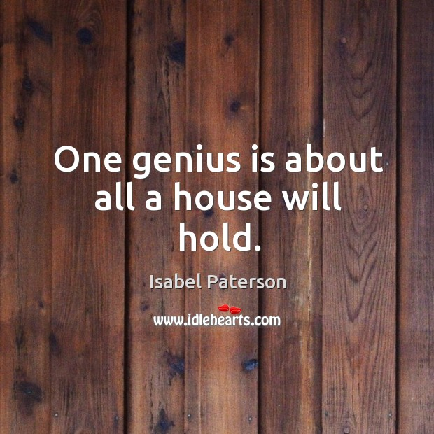 One genius is about all a house will hold. Isabel Paterson Picture Quote