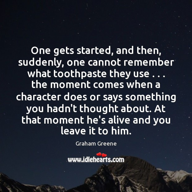 One gets started, and then, suddenly, one cannot remember what toothpaste they Graham Greene Picture Quote