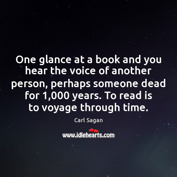 One glance at a book and you hear the voice of another Carl Sagan Picture Quote