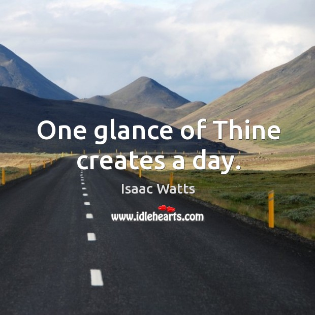 One glance of thine creates a day. Image